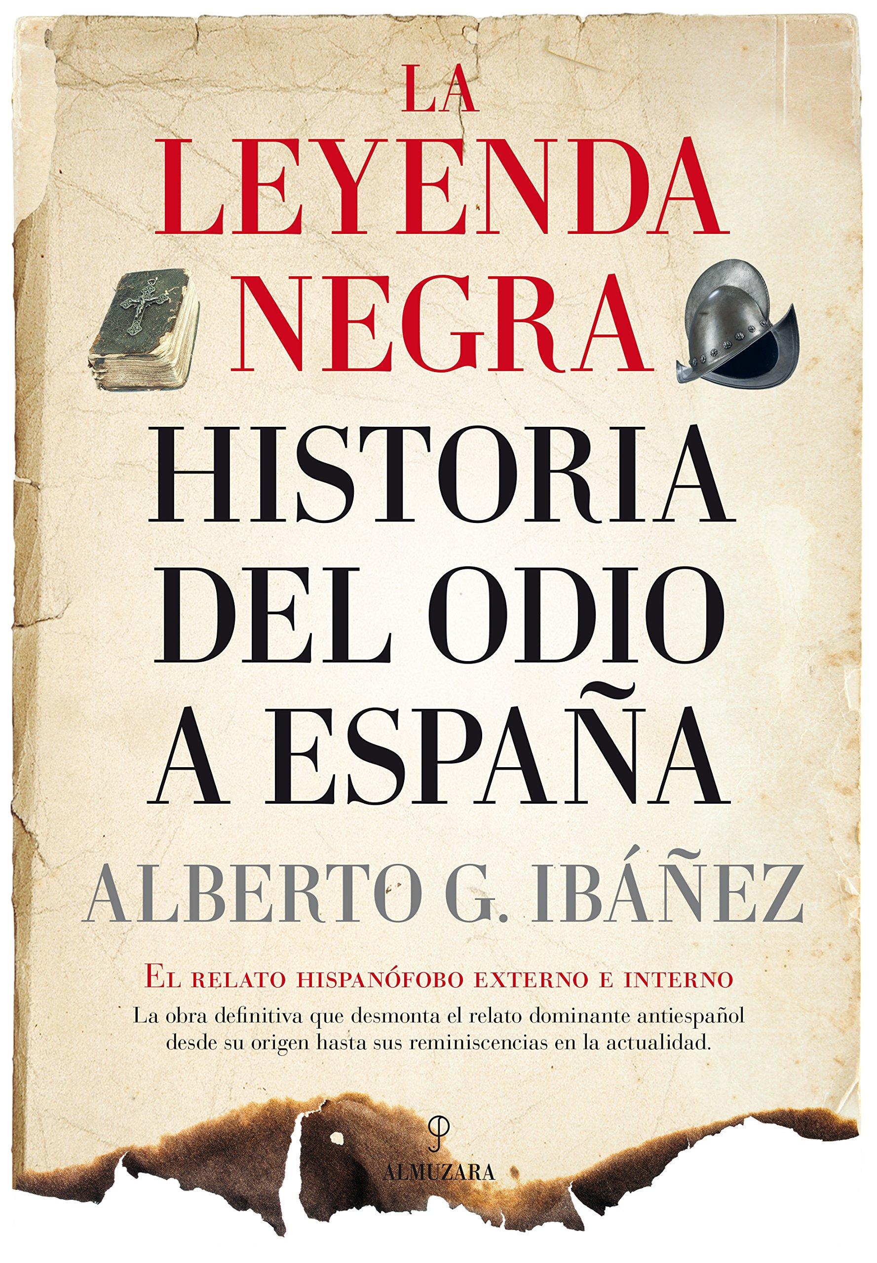 La leyenda negra: Historia del odio a España: Amazon.es: Alberto J. Gil  Ibáñez: Libros