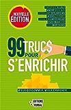 99 trucs pour s'enrichir, nouvelle édition (French Edition)
