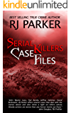 Serial Killers Case Files: A Compendium of Notorious Serial Killers  (English Edition)