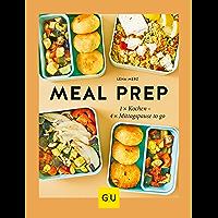 Meal Prep: 1 x kochen – 4 x Mittagspause to go (GU Themenkochbuch)
