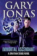 Immortal Ascendant (Jonathan Shade Book 11) Kindle Edition