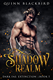 Shadow Realm (A Dark Paranormal Romance): Enemies to Lovers Romance (Dark Fae: Extinction Book 5)