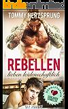 Rebellen lieben leidenschaftlich: Männerherzen schlagen schneller (German Edition)