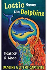 Lottie Saves the Dolphins: Imagine a life of captivity! (Lottie Lovall International Investigator Book 2) Kindle Edition