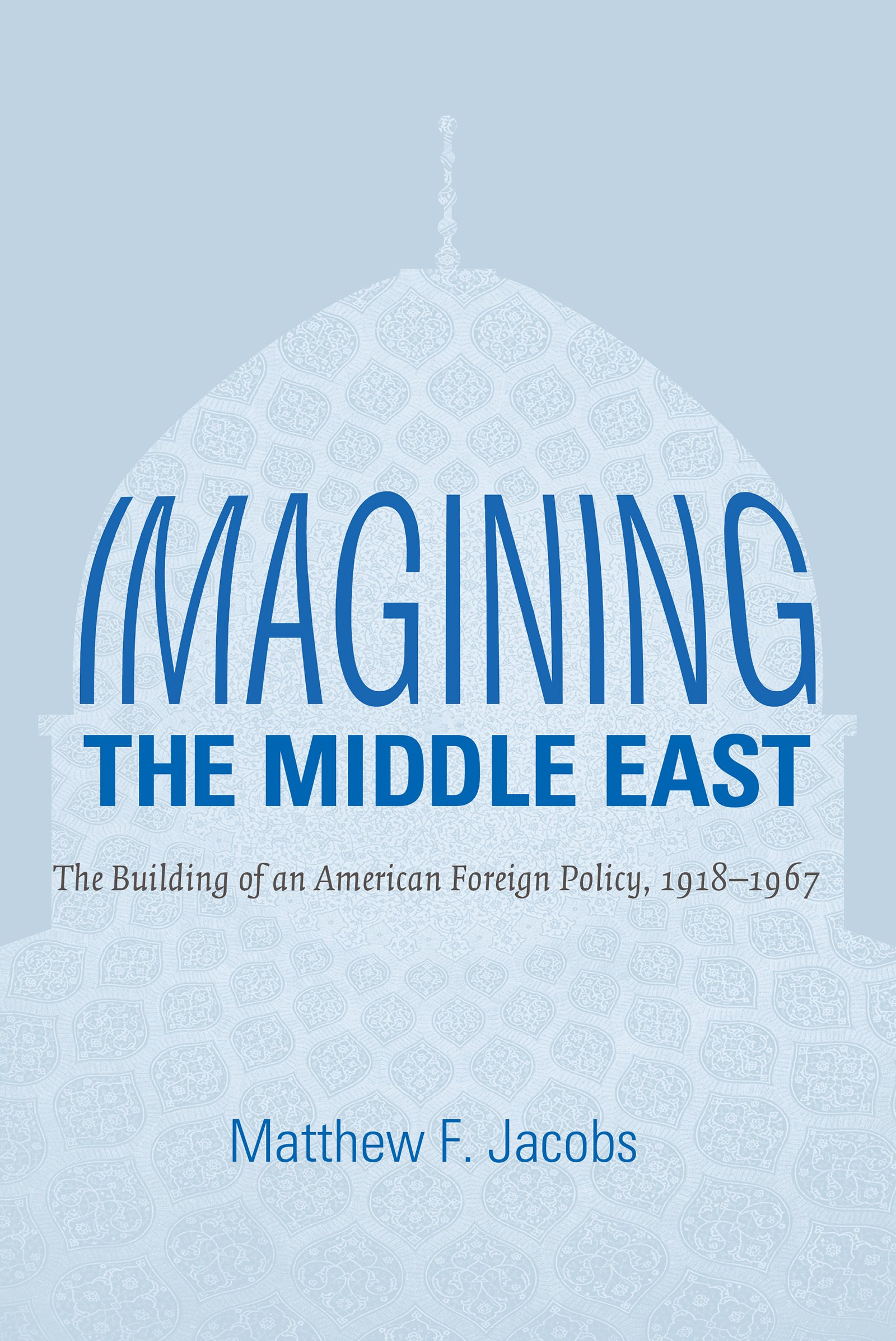 Read Online Imagining the Middle East: The Building of an American Foreign Policy, 1918-1967 pdf epub