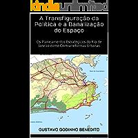 A Transfiguração da Política e a Banalização do Espaço: Os Planejamentos Estratégicos do Rio de Janeiro como Contrarreformas Urbanas (Teses & Dissertações Que Você Deve Ler Livro 2)
