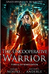 The Uncooperative Warrior (Unstoppable Liv Beaufont Book 2) Kindle Edition