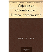 Viajes de un Colombiano en Europa, primera serie (Spanish Edition)
