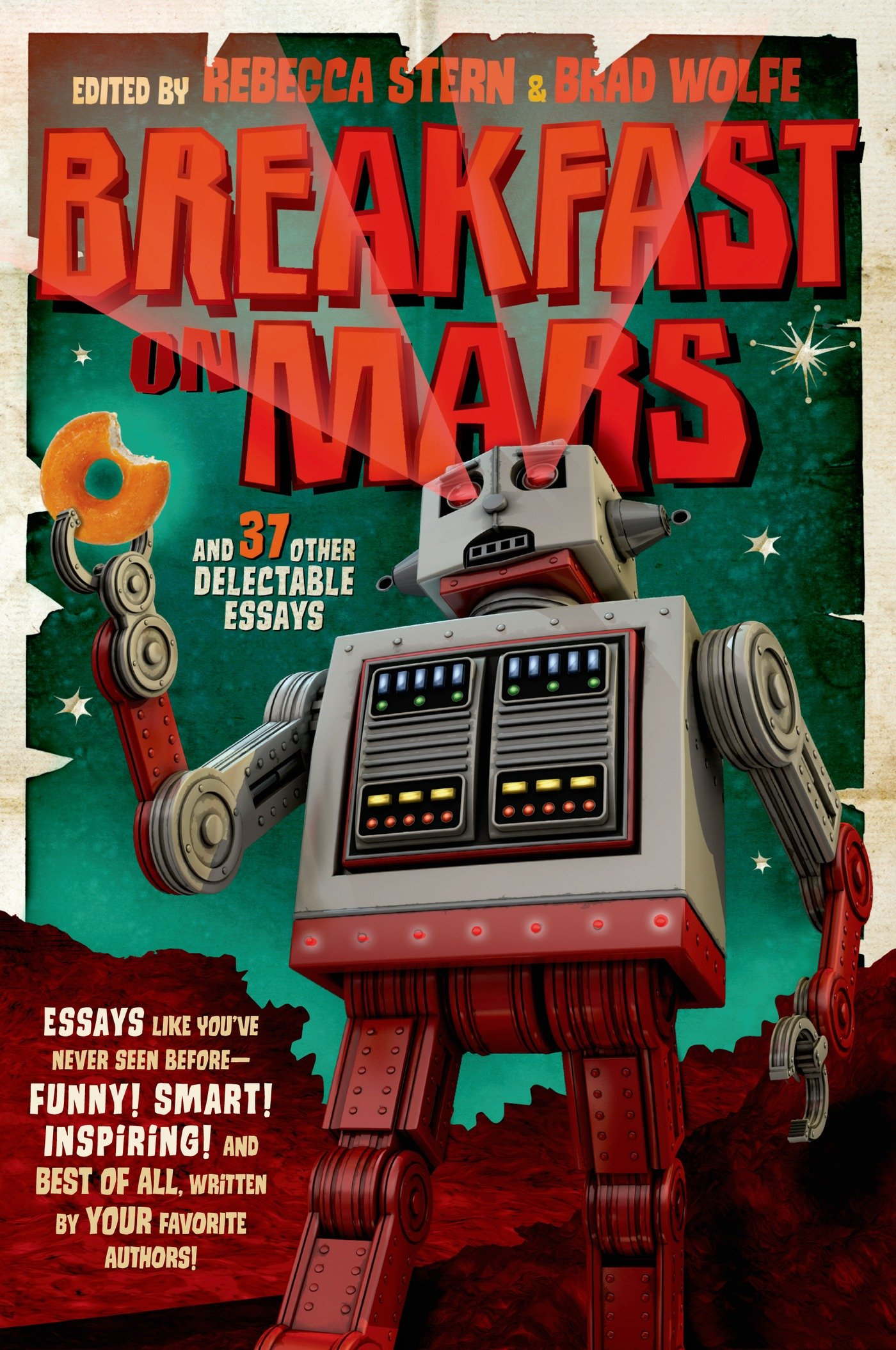 breakfast on mars and other delectable essays your favorite breakfast on mars and 37 other delectable essays your favorite authors take a stab at the dreaded essay assignment brad wolfe rebecca stern