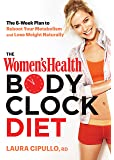 The Women's Health Body Clock Diet: The 6-Week Plan to Reboot Your Metabolism and Lose Weight Naturally