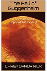 The Fall of Guggenheim: A brief tale of the Depopulator Incident Kindle Edition