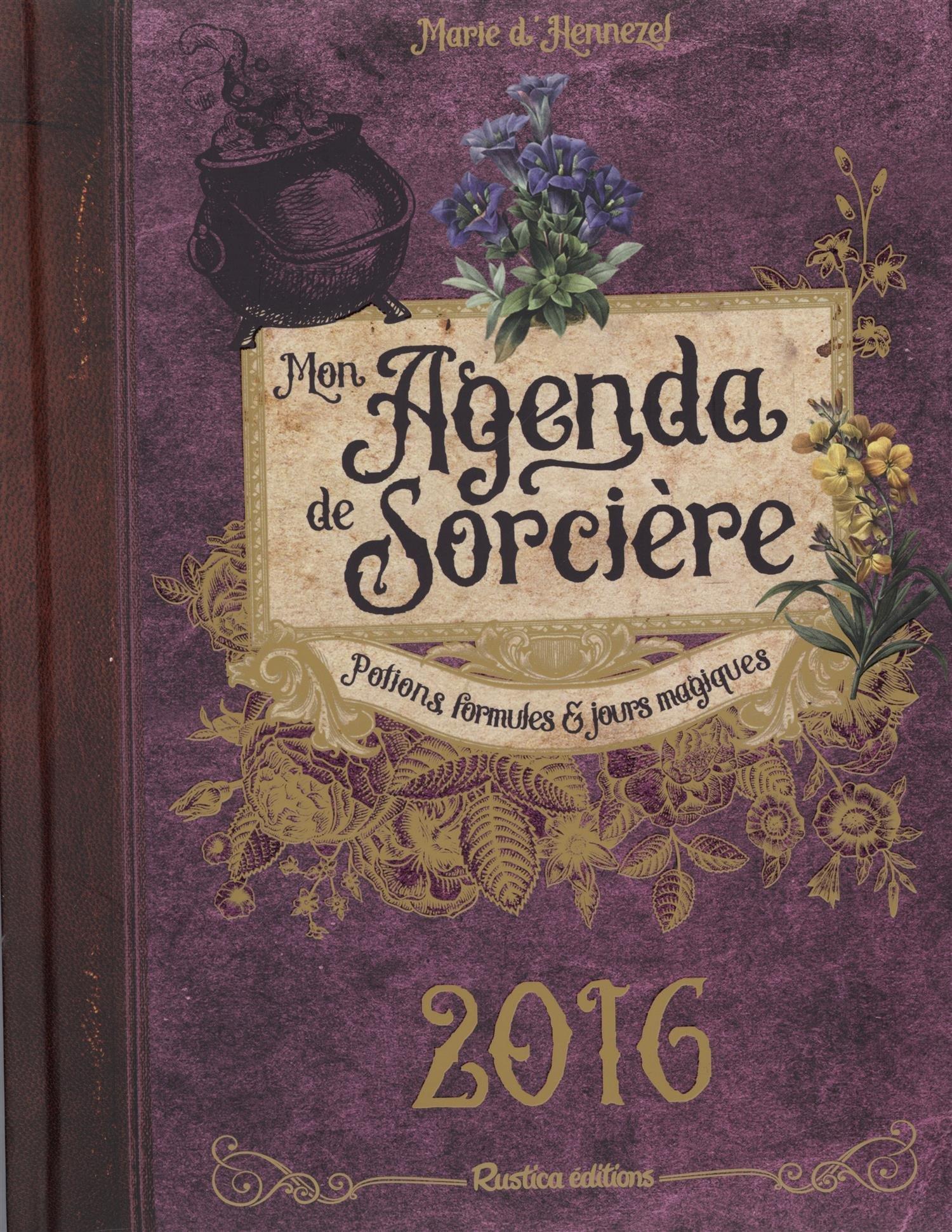 Mon agenda de sorcière 2016 : potions, formules & jours ...