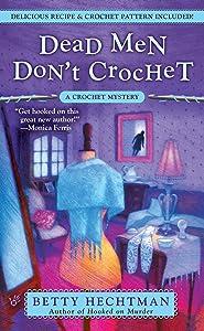 Dead Men Don't Crochet (A CROCHET MYSTERY Book 2)