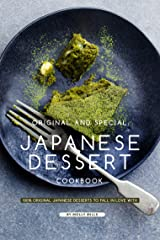 Original and Special Japanese Dessert Cookbook: 100% Original Japanese Desserts to Fall in Love With Kindle Edition