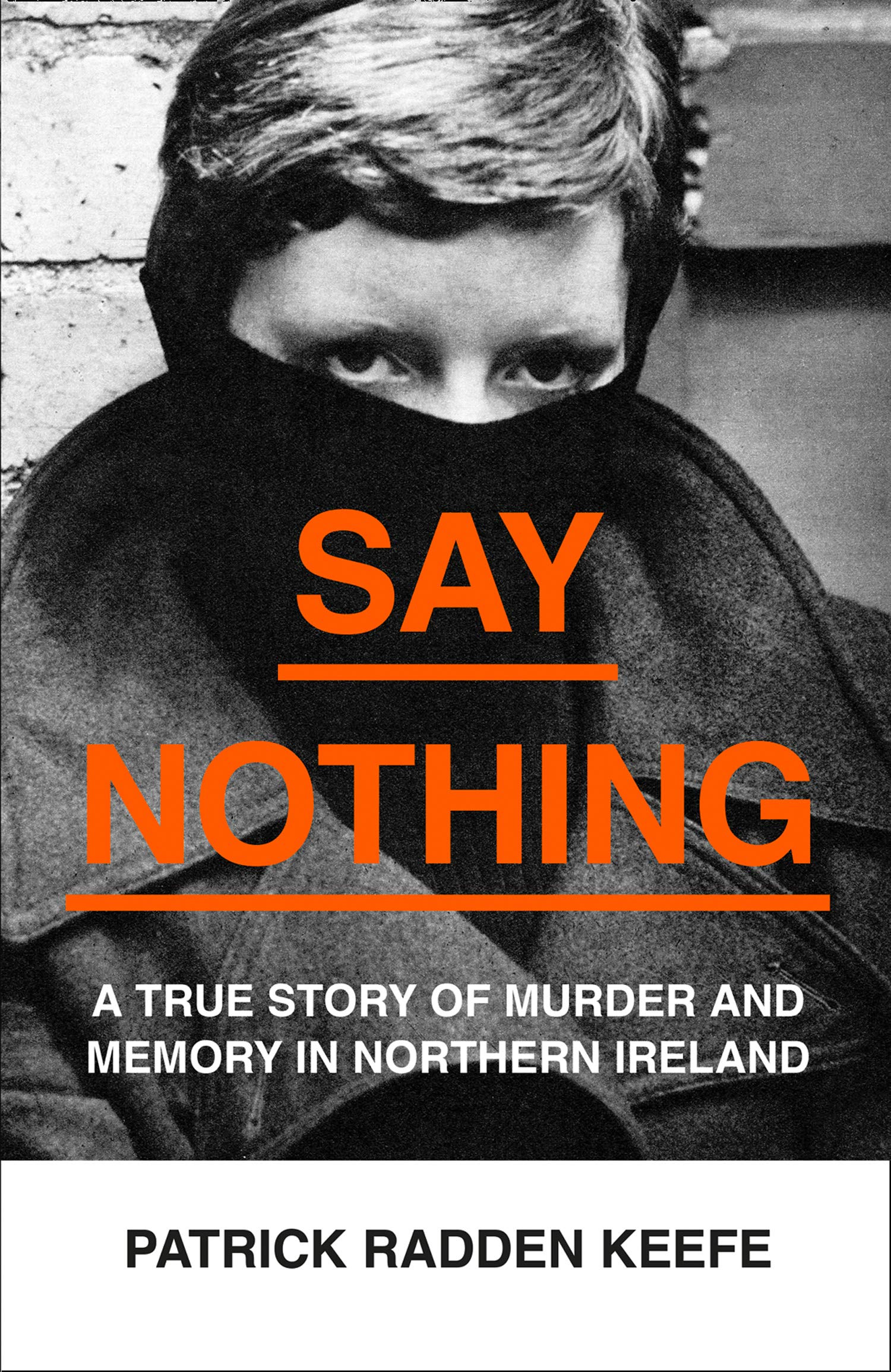Say Nothing: A True Story Of Murder and Memory In Northern Ireland:  Amazon.co.uk: Radden Keefe, Patrick: 9780008159252: Books