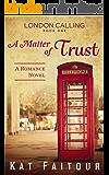 A Matter of Trust: London Calling Book One