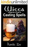 Wicca A Beginner's Guide to Casting Spells: Herbal, Crystal and Candle Magic (Living Wicca Today Book 3)
