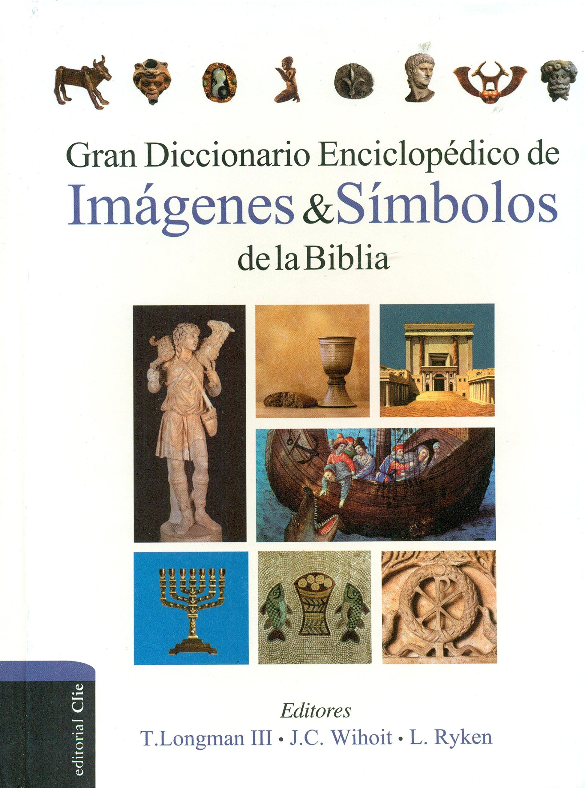 Gran diccionario enciclopédico de imágenes y símbolos de la Biblia (Spanish Edition) by Leland Ryken Tremper Longman III James C Wilhoit