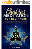 Chakras meditation for beginners: Complete guide to chakras meditation practices for aura cleansing, energy recovery and balance of emotions to improve relationships.