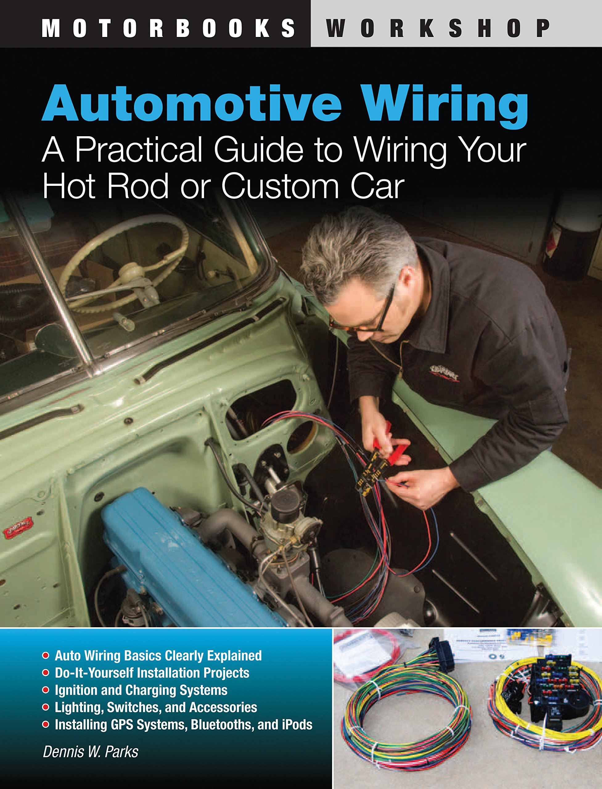Automotive Wiring A Practical Guide To Your Hot Rod Or Advanced Race Car Custom Motorbooks Workshop Dennis W Parks John Kimbrough 0752748339927