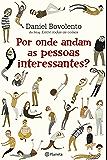 Por onde andam as pessoas interessantes?: Do blog Entre todas as coisas
