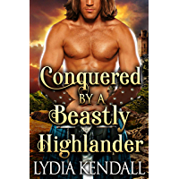 Conquered by a Beastly Highlander: A Steamy Scottish Historical Romance Novel (English Edition)