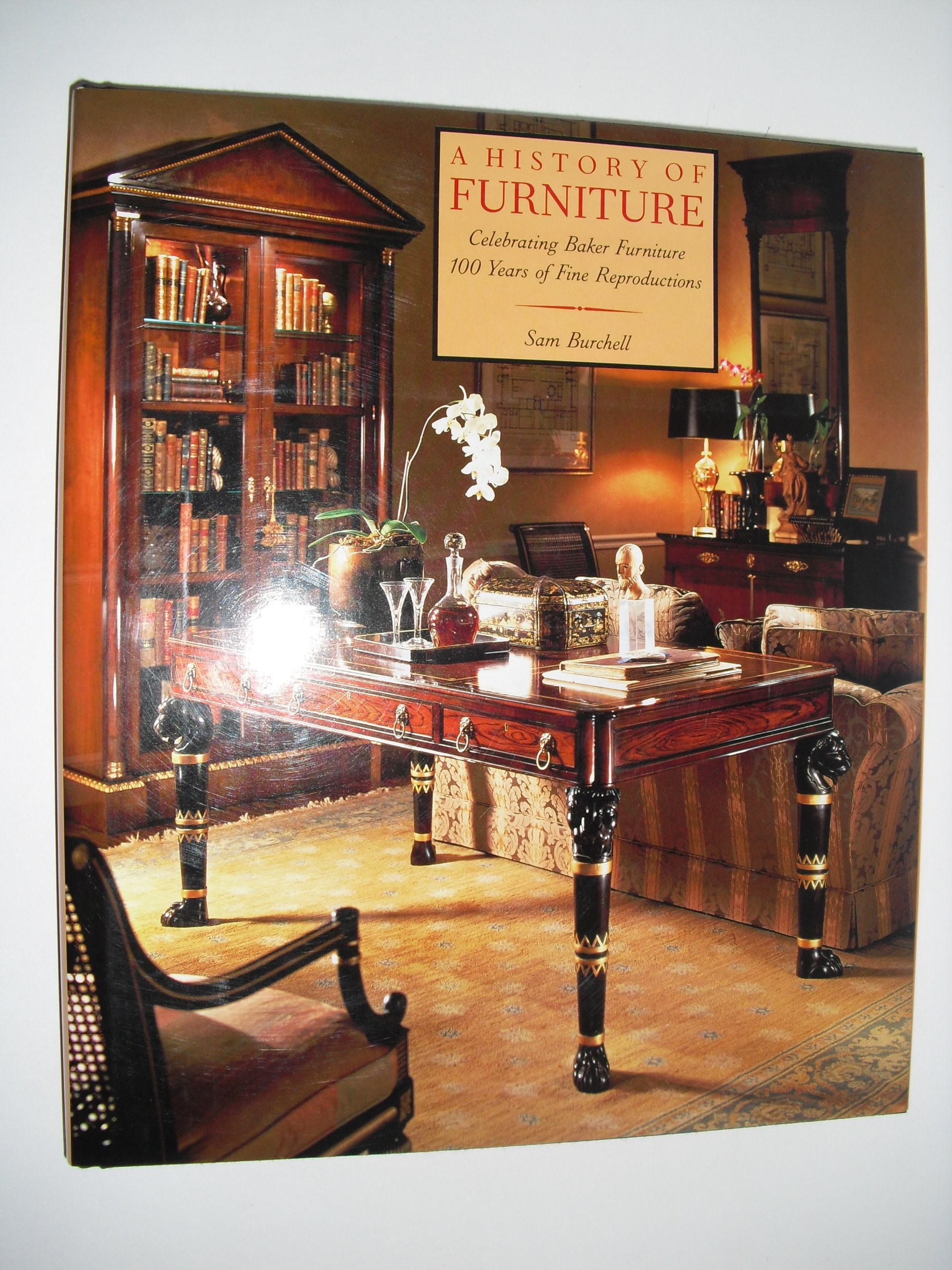A History Of Furniture: Celebrating Baker Furniture/100 Years Of Fine  Reproductions: S. C. Burchell: 9780810931077: Amazon.com: Books