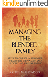 Managing the Blended Family: Steps to Create a Stronger, Healthier Stepfamily and Succeed at Step Parenting (Blended Families)