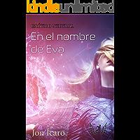 EN EL NOMBRE DE EVA (Del finalista del concurso CVMF) (Caótico Neutral nº 1)
