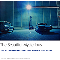 The Beautiful Mysterious: The Extraordinary Gaze of William Eggleston (University of Mississippi Museum and Historic… book cover