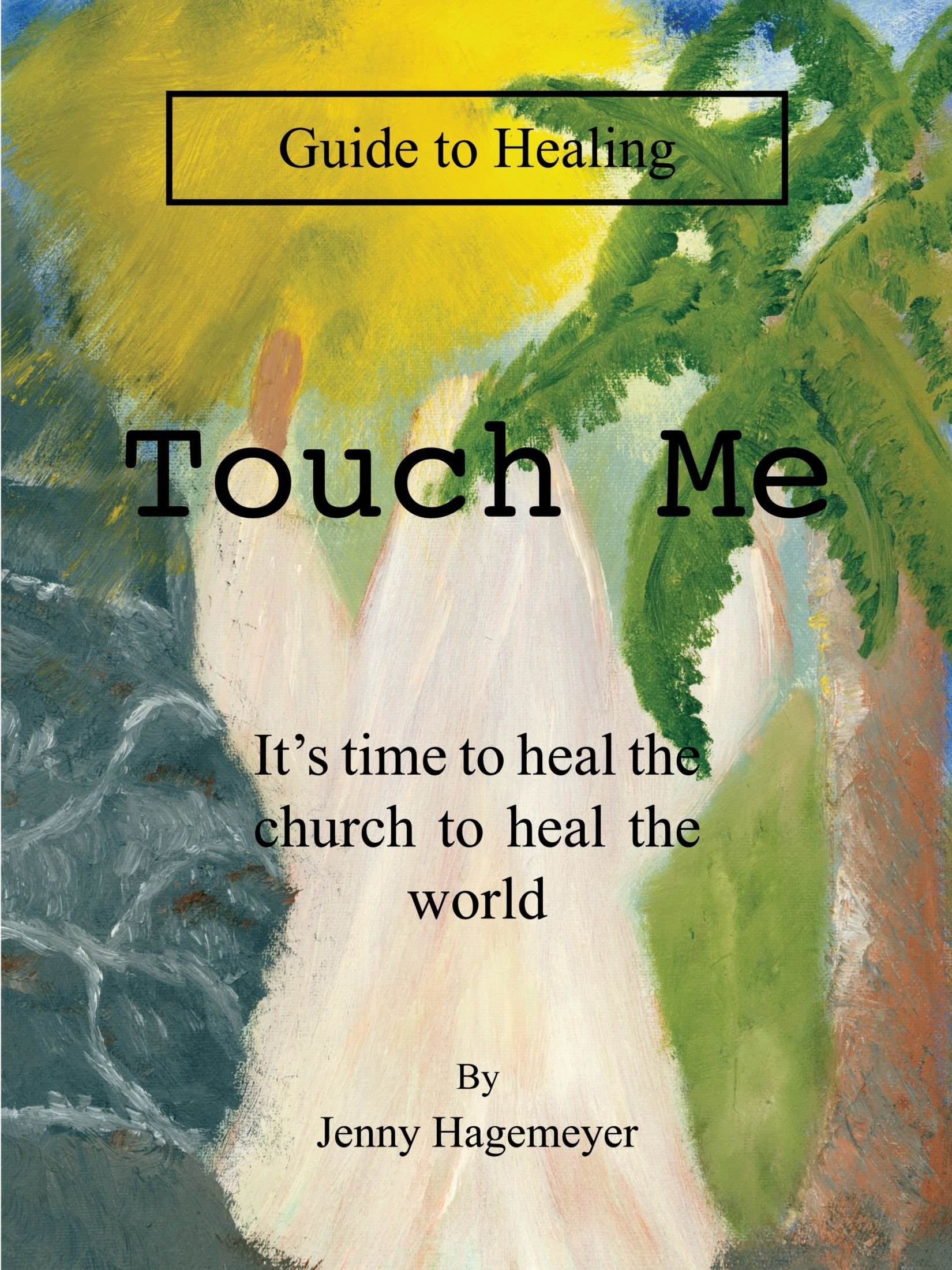 Touch Me Guide To Healing: It's time to heal the church to heal the world PDF
