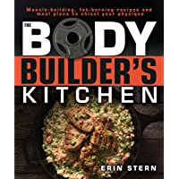 The Bodybuilder's Kitchen: 100 Muscle-Building, Fat Burning Recipes, with Meal Plans...