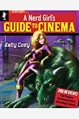 A Nerd Girl's Guide to Cinema: Reviews of 200 Cult Classics, Overlooked Gems, and Interesting Failures Kindle Edition