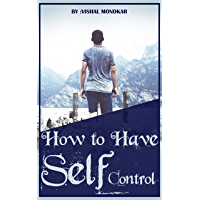 How To Have Self Control: The Science of Self-Discipline (English Edition)