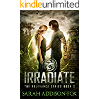 Irradiate: Young Adult Dystopian Romance (The Relevance Series Book 3)
