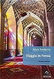 Viaggio in Persia. Nel paese degli scià