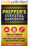 Prepper's Survival Handbook: The Ultimate Prepper's Handbook for Long-Term Survival and Self-Sufficient Living (Practical Preppers)