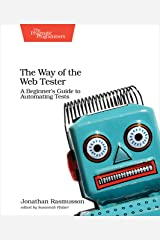 The Way of the Web Tester: A Beginner's Guide to Automating Tests Kindle Edition