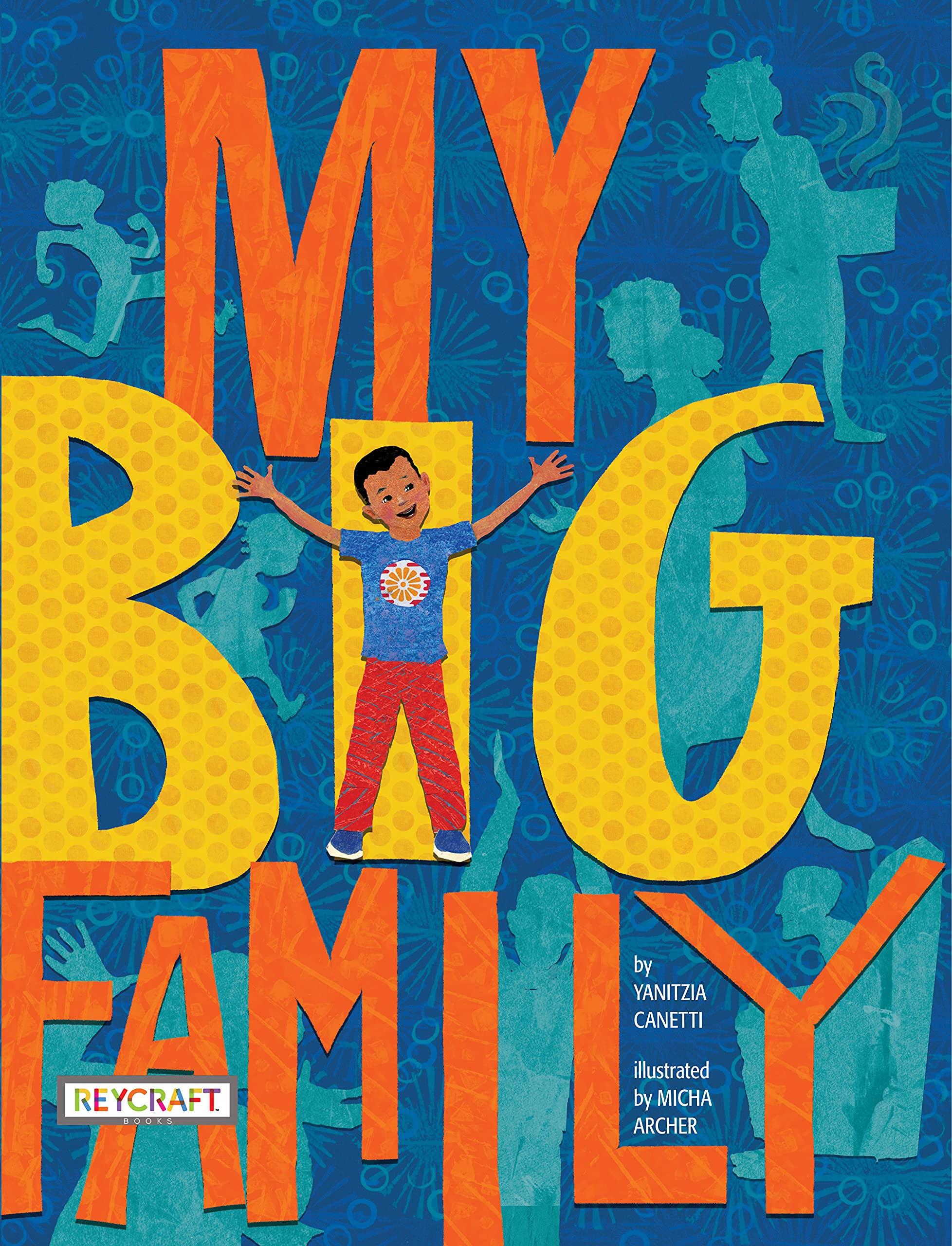 My Big Family: Canetti, Yanitzia, Archer, Micha: 9781478867906: Amazon.com:  Books