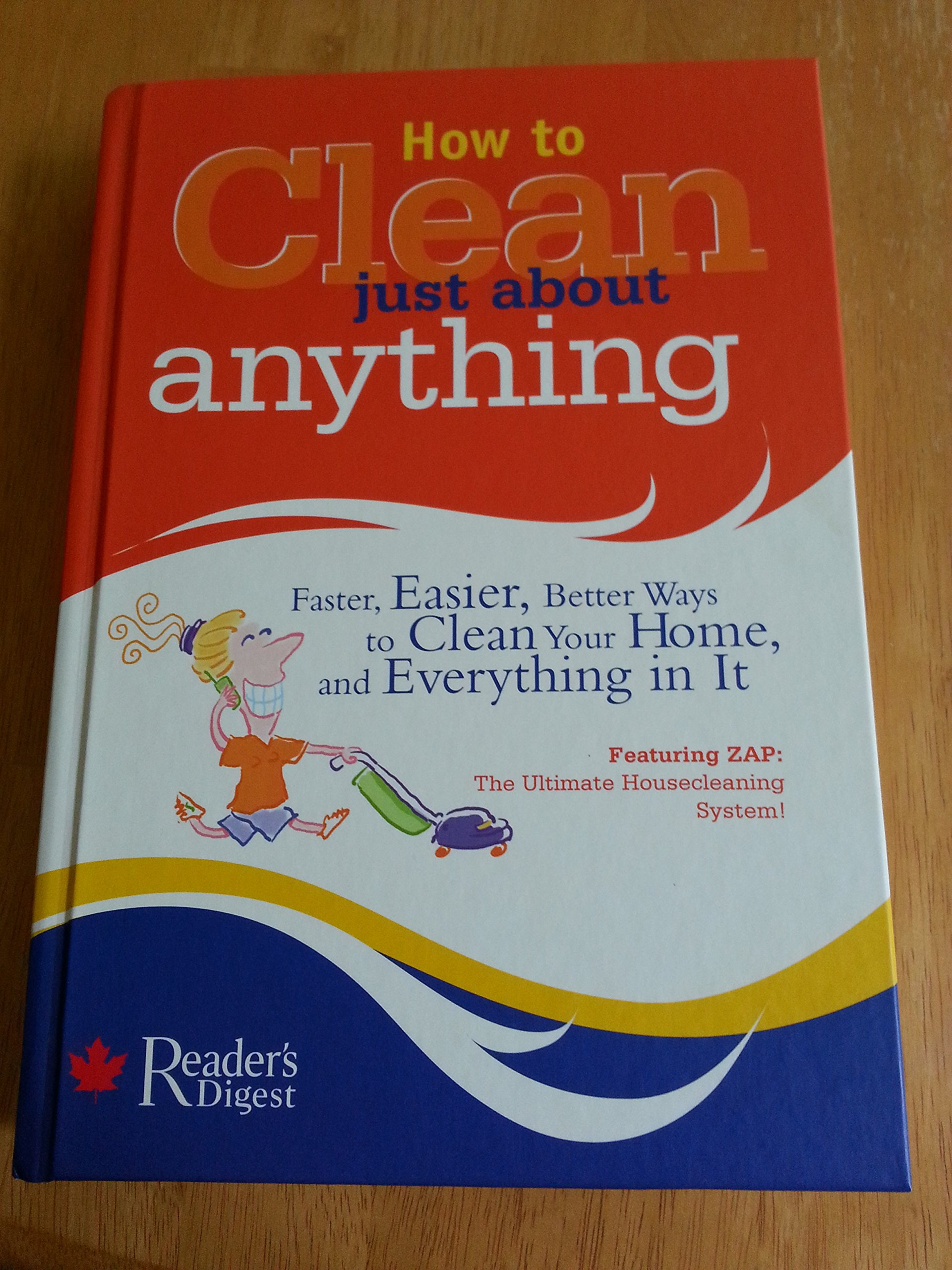 Download How to Clean Just about Anything : Faster, Easier, Better Ways to Clean Your Home, and Everything in It ebook