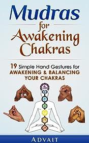Mudras for Awakening Chakras: 19 Simple Hand Gestures for Awakening and Balancing Your Chakras: [ A Beginner's Guide to Opening and Balancing Your Chakras ] ('Mudras' Book 4)