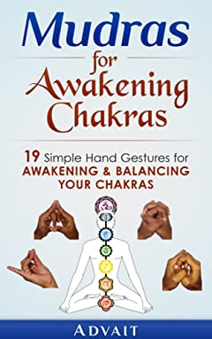 Mudras for Awakening Chakras: 19 Simple Hand Gestures for Awakening and Balancing Your Chakras: [ A Beginner\'s Guide to Opening and Balancing Your Chakras ] (\'Mudras\' Book 4)