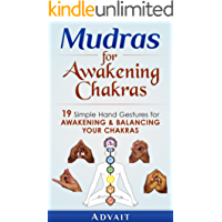Mudras for Awakening Chakras: 19 Simple Hand Gestures for Awakening and Balancing Your Chakras: [ A Beginner's Guide to Opening and Balancing Your Chakras ] (Mudra Healing Book 3) (English Edition)