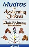 Mudras for Awakening Chakras: 19 Simple Hand Gestures for Awakening and Balancing Your Chakras: [ A Beginner's Guide to Opening and Balancing Your Chakras ] (Mudra Healing Book 3) (English Edition)