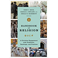 Handbook of Religion: A Christian Engagement with Traditions, Teachings, and Practices (English Edition)