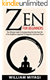 Zen: Zen For Beginners – The Ultimate Guide To Incorporating Zen Into Your Life – A Zen Buddhism Approach To Happiness And Inner Peace