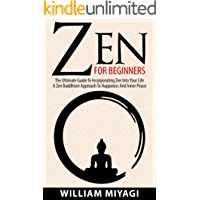 Zen: Zen For Beginners – The Ultimate Guide To Incorporating Zen Into Your Life – A Zen Buddhism Approach To Happiness And Inner Peace (English Edition)