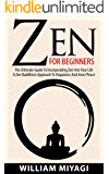 Zen: Zen For Beginners - The Ultimate Guide To Incorporating Zen Into Your Life - A Zen Buddhism Approach To Happiness And Inner Peace