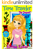 Time Traveler - Book 2 - The Impact: Books for Girls aged 9-12