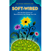 Soft-Wired: How the New Science of Brain Plasticity Can Change your Life (English Edition)